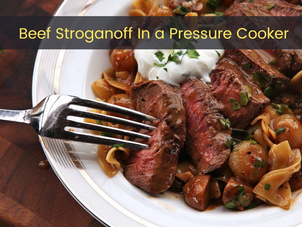 Beef Stroganoff In a Pressure Cooker